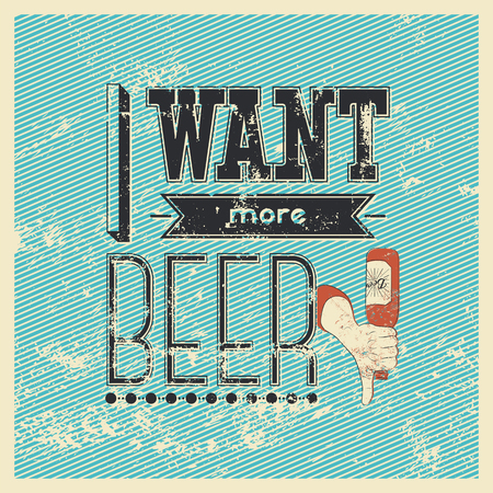 I Want More Beer! Typographic retro grunge phrase beer poster. Vector illustration.