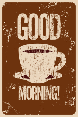Good Morning! Coffee or tea typographic vintage style grunge poster. Retro vector illustration. Иллюстрация