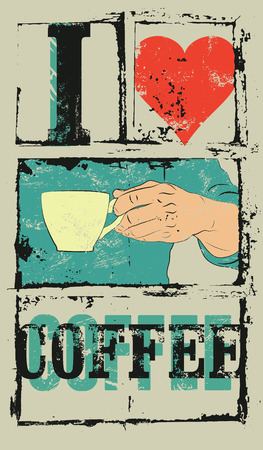drink coffee: I love coffee. Coffee typographical vintage style grunge poster. Hand holds a coffee cup. Retro vector illustration. Illustration