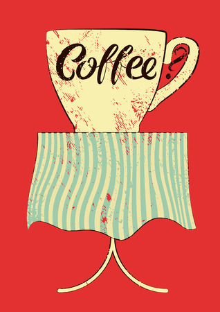 Coffee typographic vintage style grunge poster. Cup of coffee on the table. Retro illustration.