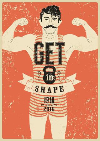 retro grunge: Get in Shape. Typographic Gym phrase vintage grunge poster design with strong man. Retro vector illustration.