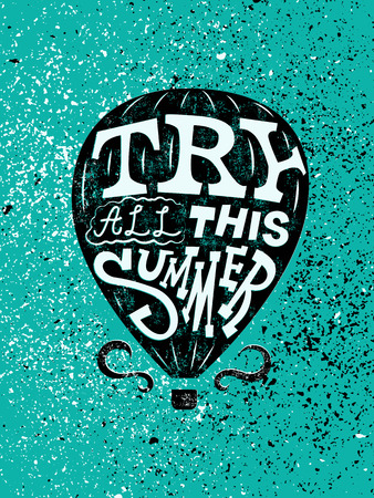 Try All This Summer. Air balloon typographic hand drawn retro grunge poster. Vector illustration.