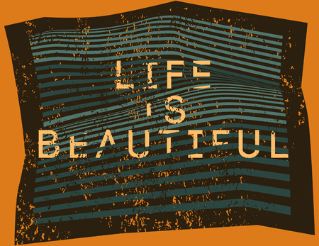 disappear: Life is Beautiful. Misshapen lines typographic grunge abstract geometric background. Vector illustration.
