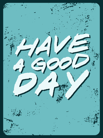 Have a good day. Handwritten lettering phrase grunge vintage poster. Retro vector illustration.