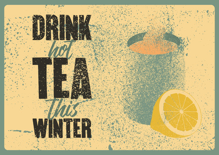 Drink hot tea this winter. Tea typographical vintage grunge style poster with mug and citrus. Retro vector illustration.