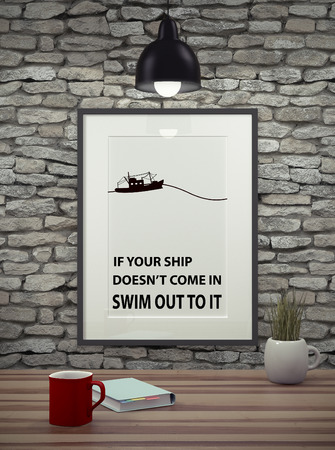 come in: Inspirational quote on picture frame over a dirty brick wall. IF YOUR SHIP DOESNT COME IN SWIM OUY TO IT.