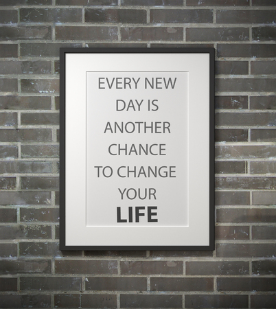 chance: Inspirational quote on picture frame over a dirty brick wall. EVERY NEW DAY IS ANOTHER CHANCE TO CHANGE YOUR LIFE.