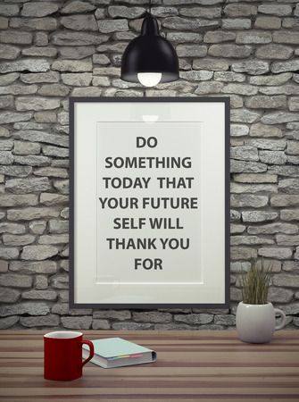 a word: Inspirational quote on picture frame over a dirty brick wall. DO SOMETHING TODAY THAT YOUR FUTURE SELF WILL THANK YOU FOR.