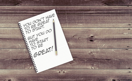 be: Inspirational quote on notepad. YOU DONT HAVE TO BE GREAT TO START. BUT YOU DO HAVE TO START TO BE GREAT! Stock Photo