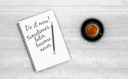 become: Inspirational quote on notepad. DO IT NOW. SOMETIMES LATER BECOME NEVER.