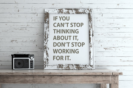 thinking of you: Inspirational quote on picture frame. If you can't stop thinking about it, don't stop working for it.