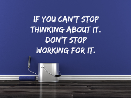 thinking of you: Inspirational quote on wall. If you can't stop thinking about it, don't stop working for it.